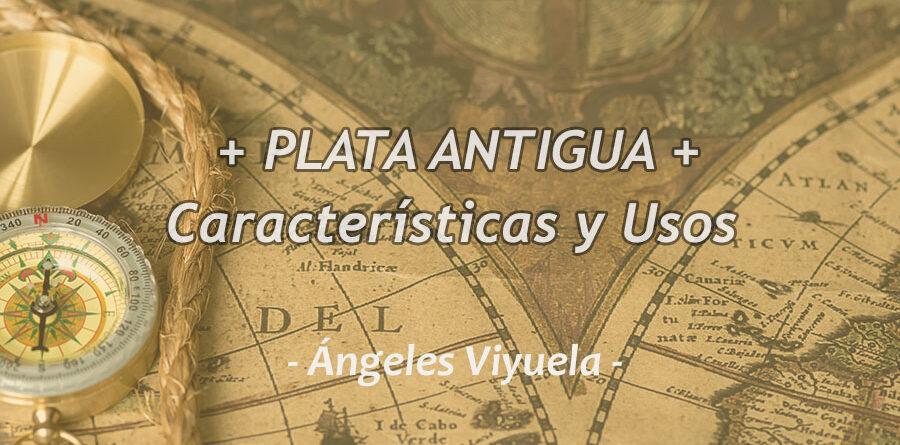 Caracteristicas y Usos Plata Antigua